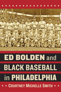 Ed Bolden and Black Baseball in Philadelphia 9781476627434