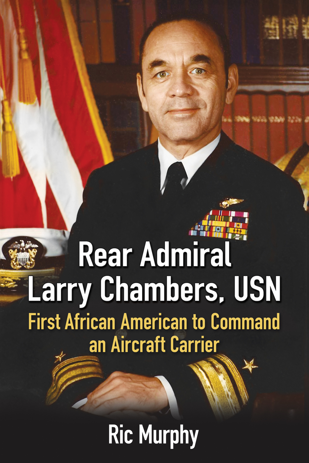 Rear Admiral Larry Chambers  USN: First African American to Command an Aircraft Carrier (eBook)