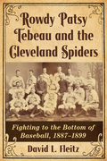 Rowdy Patsy Tebeau and the Cleveland Spiders: Fighting to the Bottom of Baseball, 1887-1899 9781476627663