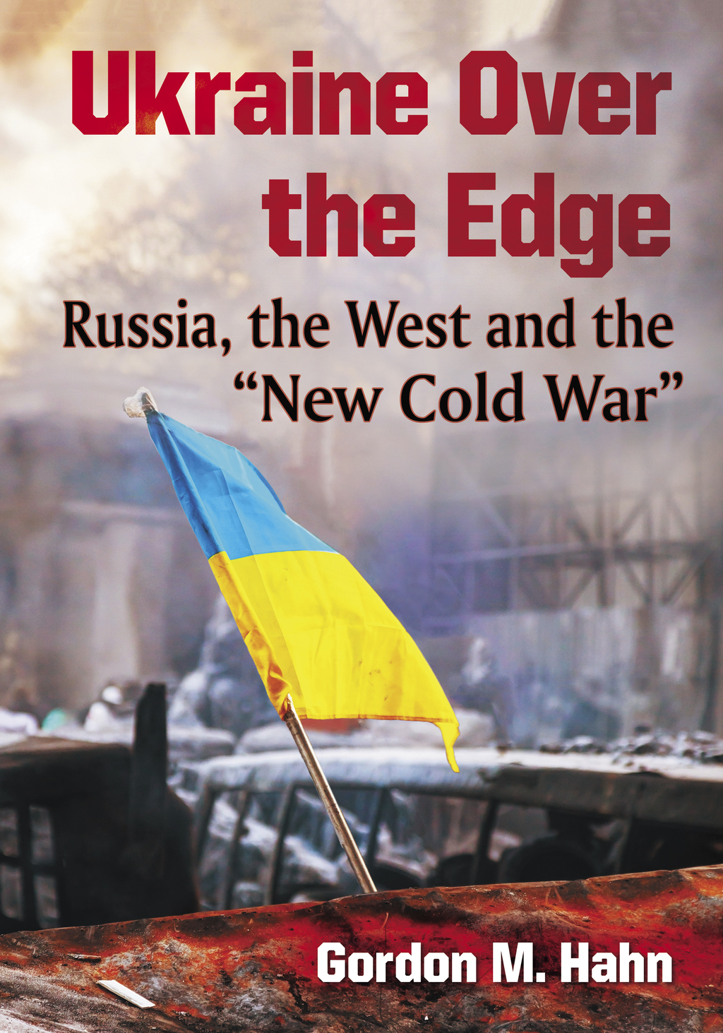 Ukraine Over the Edge: Russia  the West and the  New Cold War  (eBook)