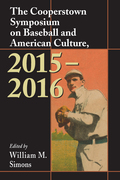 The Cooperstown Symposium on Baseball and American Culture, 2015-2016 9781476628868