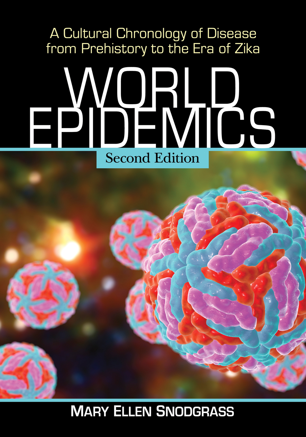 World Epidemics: A Cultural Chronology of Disease from Prehistory to the Era of Zika  2d ed. (eBook)