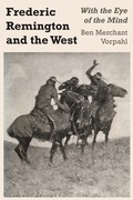 Frederic Remington and the West 9781477305232