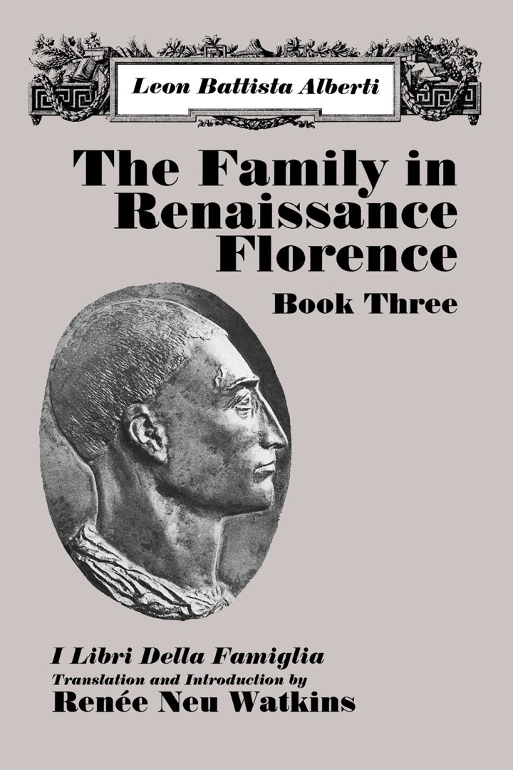 The Family in Renaissance Florence, Book Three: I Libri Della Famiglia