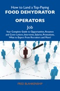 How to Land a Top-Paying Food dehydrator operators Job: Your Complete Guide to Opportunities, Resumes and Cover Letters, Interviews, Salaries, Promotions, What 9781486177974