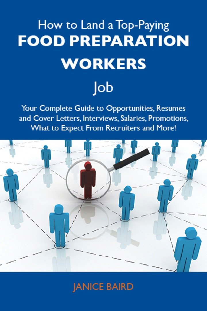 How to Land a Top-Paying Food preparation workers Job: Your Complete Guide to Opportunities, Resumes and Cover Letters, Interviews, Salaries, Promotions, What to Expect From Recruiters and More