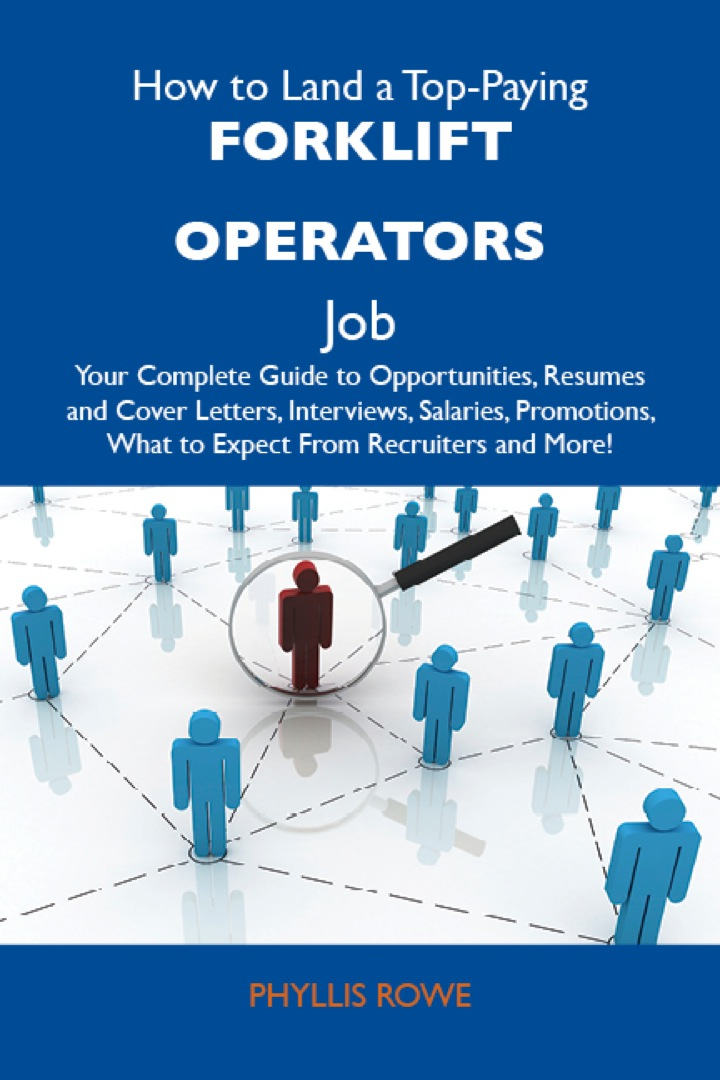 How to Land a Top-Paying Forklift operators Job: Your Complete Guide to Opportunities, Resumes and Cover Letters, Interviews, Salaries, Promotions, What to Expect From Recruiters and More