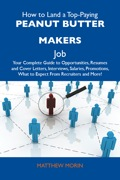 How to Land a Top-Paying Peanut butter makers Job: Your Complete Guide to Opportunities, Resumes and Cover Letters, Interviews, Salaries, Promotions, What to Ex 9781486191864