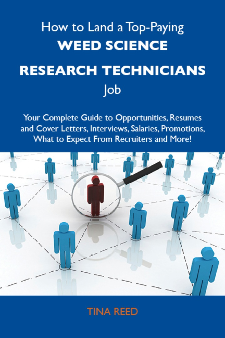How to Land a Top-Paying Weed science research technicians Job: Your Complete Guide to Opportunities, Resumes and Cover Letters, Interviews, Salaries, Promotions, What to Expect From Recruiters and More