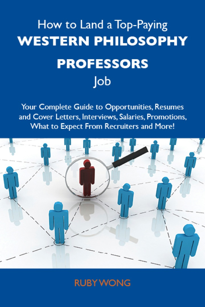 How to Land a Top-Paying Western philosophy professors Job: Your Complete Guide to Opportunities, Resumes and Cover Letters, Interviews, Salaries, Promotions, What to Expect From Recruiters and More
