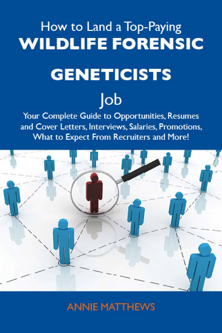 How to Land a Top-Paying Wildlife forensic geneticists Job: Your Complete Guide to Opportunities, Resumes and Cover Letters, Interviews, Salaries, Promotions, What to Expect From Recruiters and More