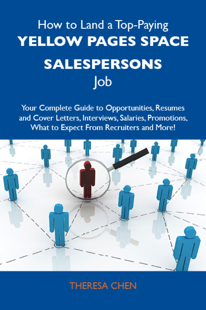 How to Land a Top-Paying Yellow pages space salespersons Job: Your Complete Guide to Opportunities, Resumes and Cover Letters, Interviews, Salaries, Promotions, What to Expect From Recruiters and More