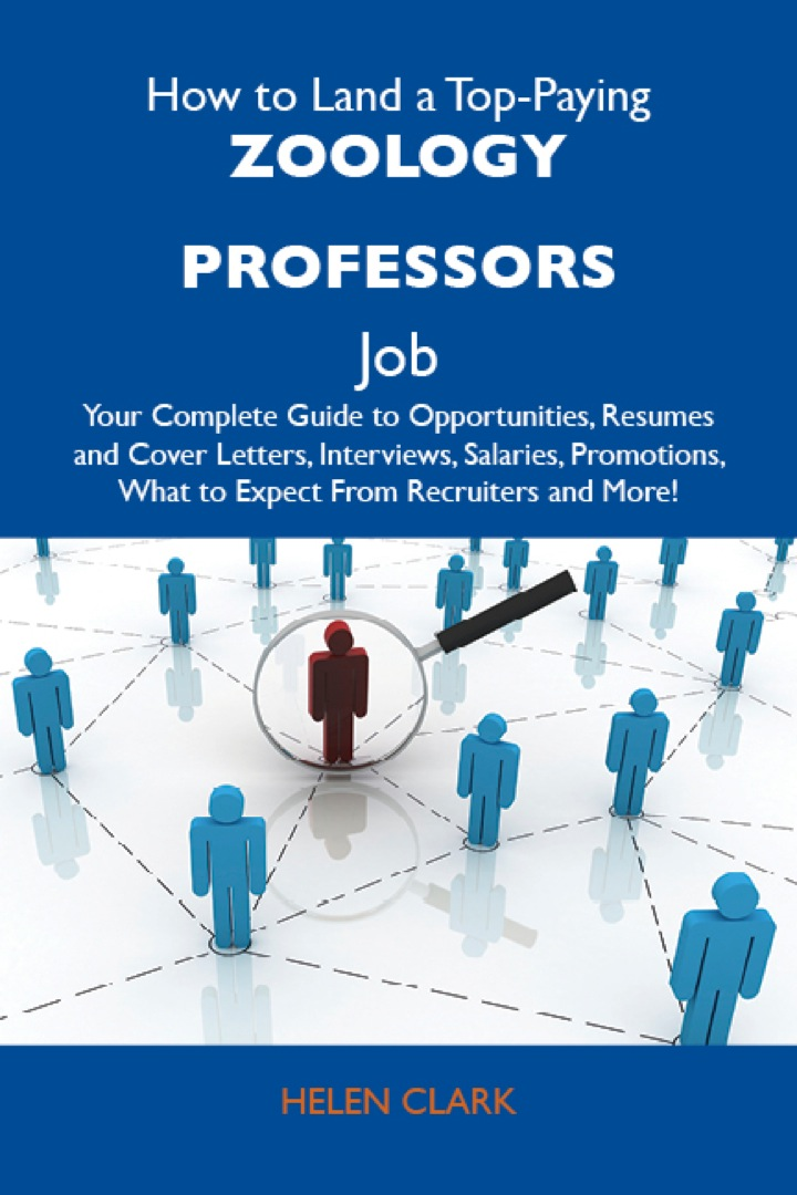 How to Land a Top-Paying Zoology professors Job: Your Complete Guide to Opportunities, Resumes and Cover Letters, Interviews, Salaries, Promotions, What to Expect From Recruiters and More