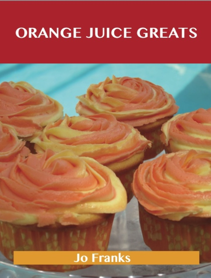 Orange juice Greats: Delicious Orange juice Recipes, The Top 100 Orange juice Recipes