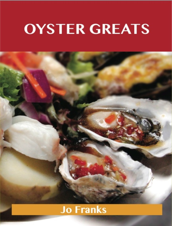 Oyster Greats: Delicious Oyster Recipes, The Top 67 Oyster Recipes