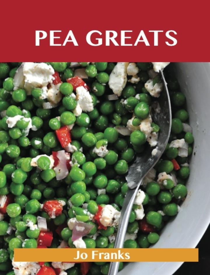 Pea Greats: Delicious Pea Recipes, The Top 100 Pea Recipes