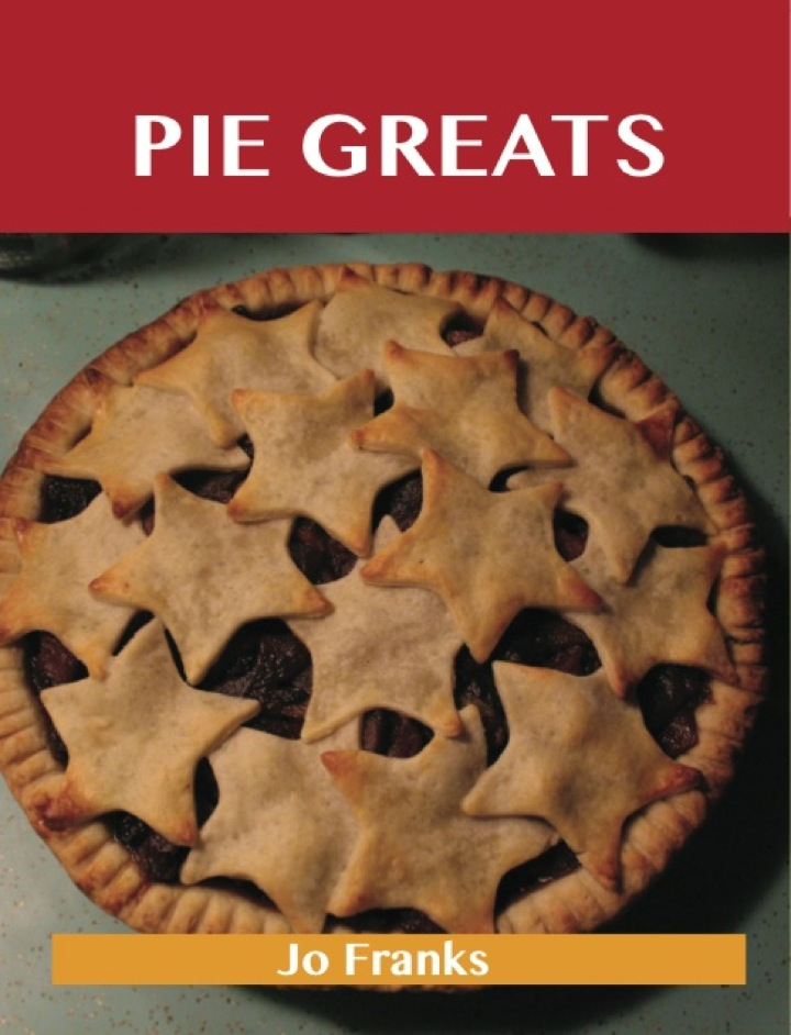 Pie Greats: Delicious Pie Recipes, The Top 100 Pie Recipes