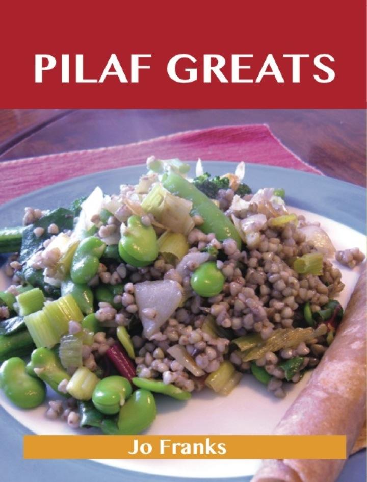 Pilaf Greats: Delicious Pilaf Recipes, The Top 95 Pilaf Recipes