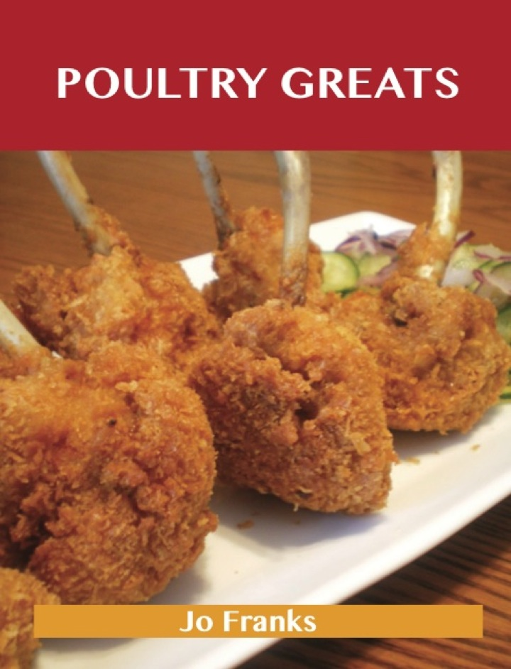 Poultry Greats: Delicious Poultry Recipes, The Top 100 Poultry Recipes