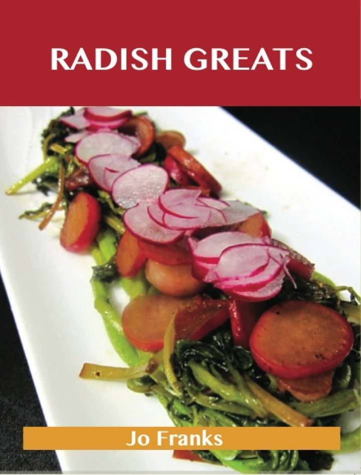 Radish Greats: Delicious Radish Recipes, The Top 47 Radish Recipes