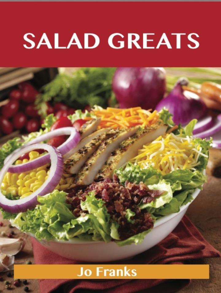 Salad Greats: Delicious Salad Recipes, The Top 100 Salad Recipes