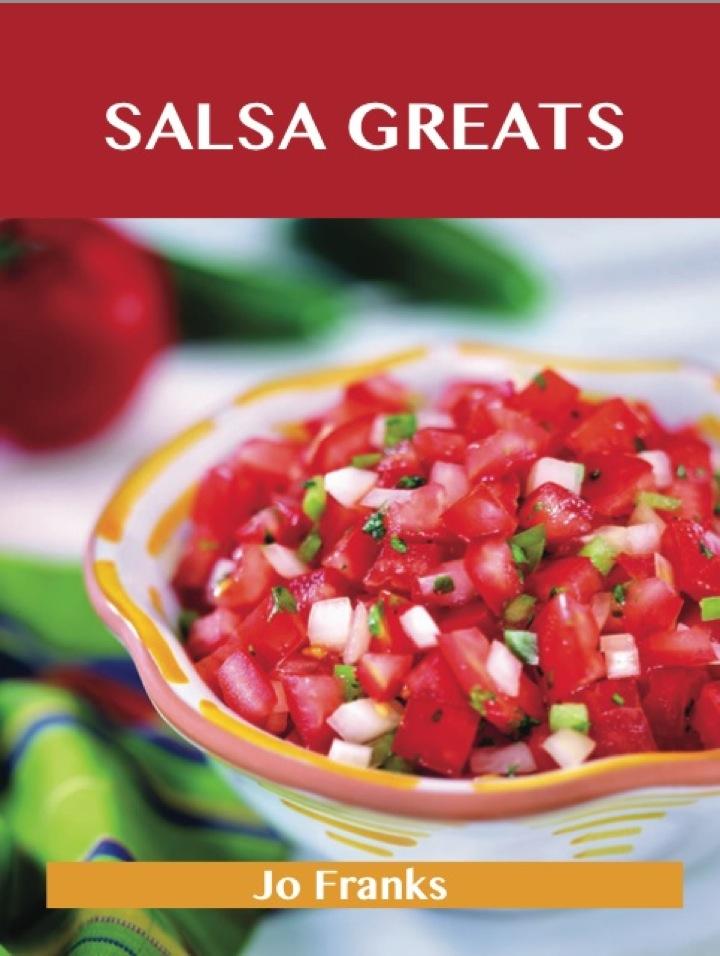 Salsa Greats: Delicious Salsa Recipes, The Top 100 Salsa Recipes