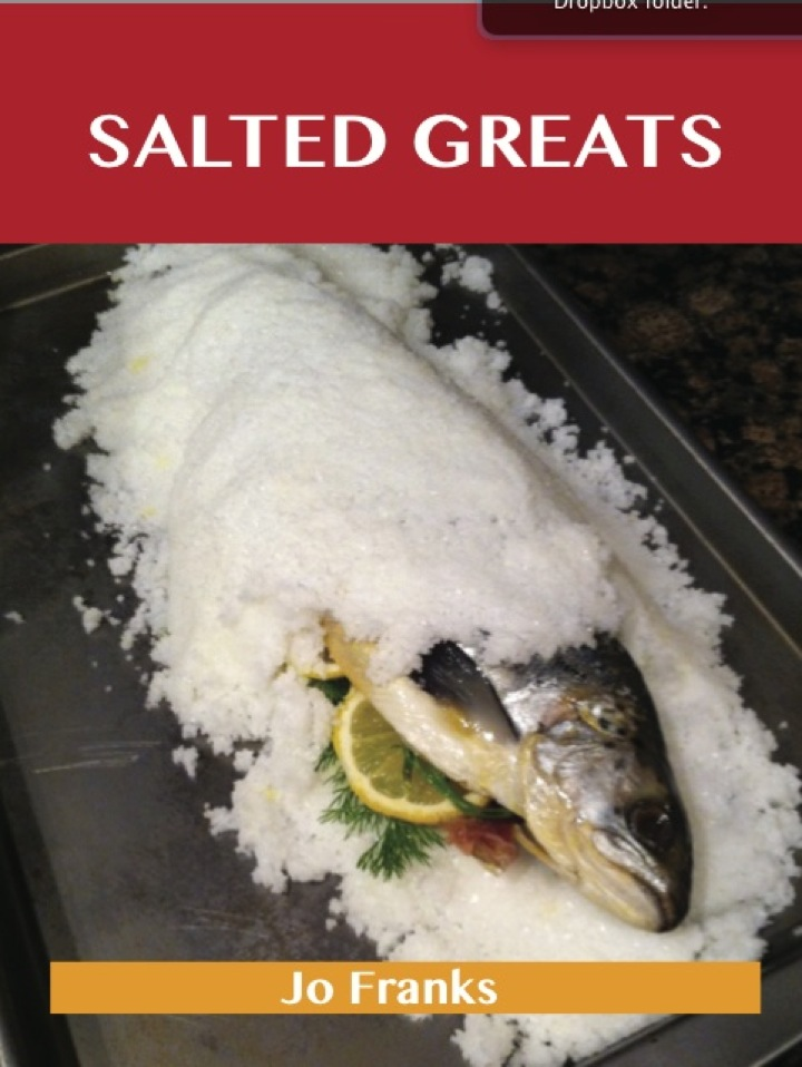 Salted Greats: Delicious Salted Recipes, The Top 58 Salted Recipes