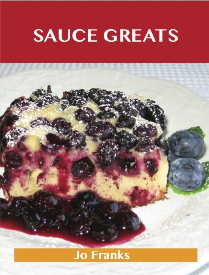 Sauce Greats: Delicious Sauce Recipes, The Top 100 Sauce Recipes