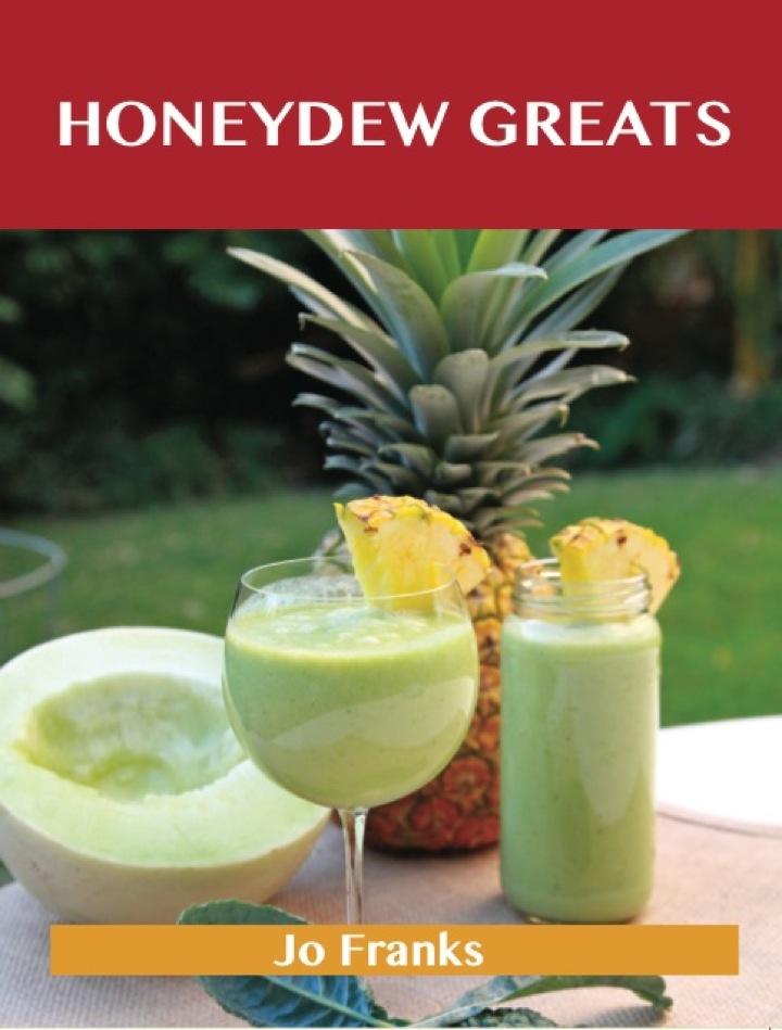 Honeydew Greats: Delicious Honeydew Recipes, The Top 43 Honeydew Recipes
