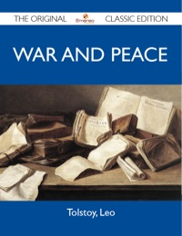 War and Peace - The Original Classic Edition              by             Leo Tolstoy