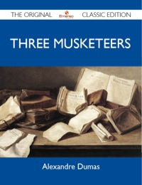 Three Musketeers - The Original Classic Edition              by             Dumas Alexandre