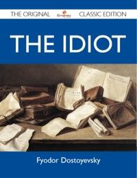 The Idiot - The Original Classic Edition              by             Dostoyevsky Fyodor