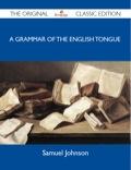 A Grammar of the English Tongue - The Original Classic Edition 9781486420162