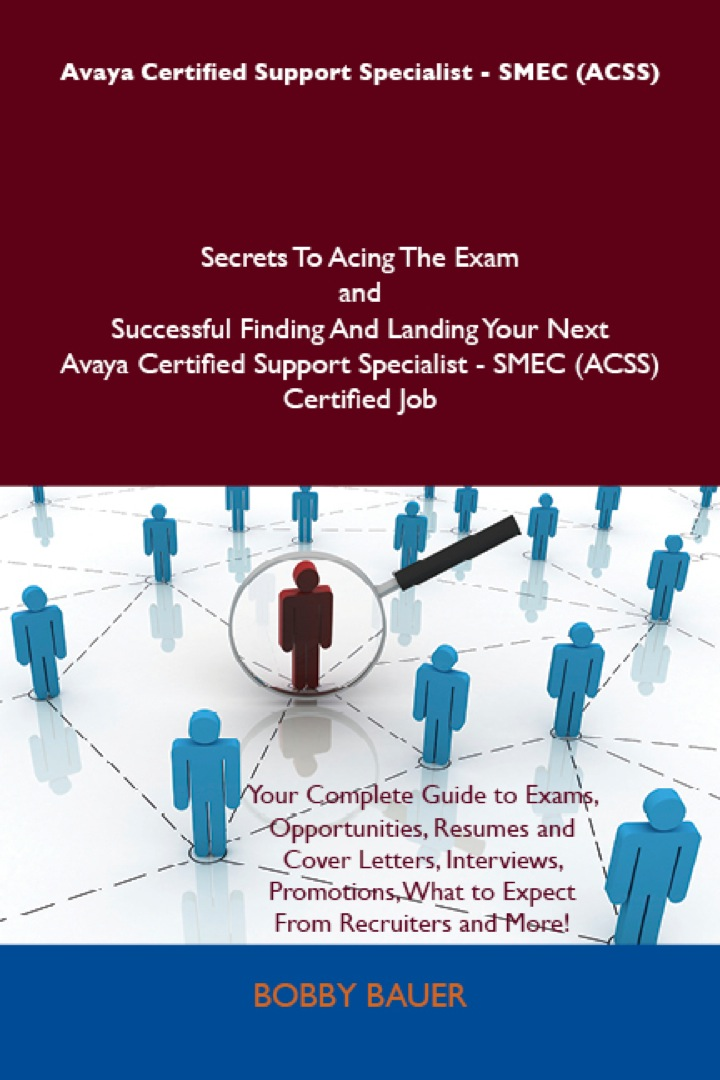 Avaya Certified Support Specialist - SMEC (ACSS) Secrets To Acing The Exam and Successful Finding And Landing Your Next Avaya Certified Support Specialist - SMEC (ACSS) Certified Job