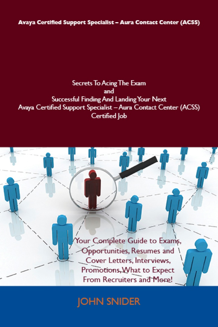 Avaya Certified Support Specialist - Aura Contact Center (ACSS) Secrets To Acing The Exam and Successful Finding And Landing Your Next Avaya Certified Support Specialist - Aura Contact Center (ACSS) Certified Job