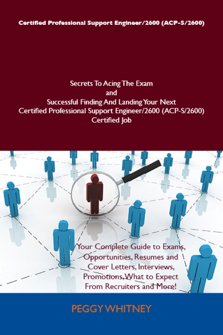 Certified Professional Support Engineer/2600 (ACP-S/2600) Secrets To Acing The Exam and Successful Finding And Landing Your Next Certified Professional Support Engineer/2600 (ACP-S/2600) Certified Job