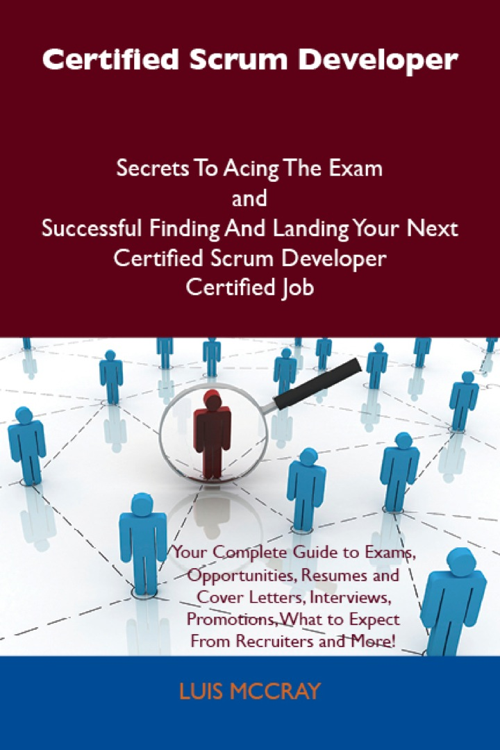 Certified Scrum Developer Secrets To Acing The Exam and Successful Finding And Landing Your Next Certified Scrum Developer Certified Job