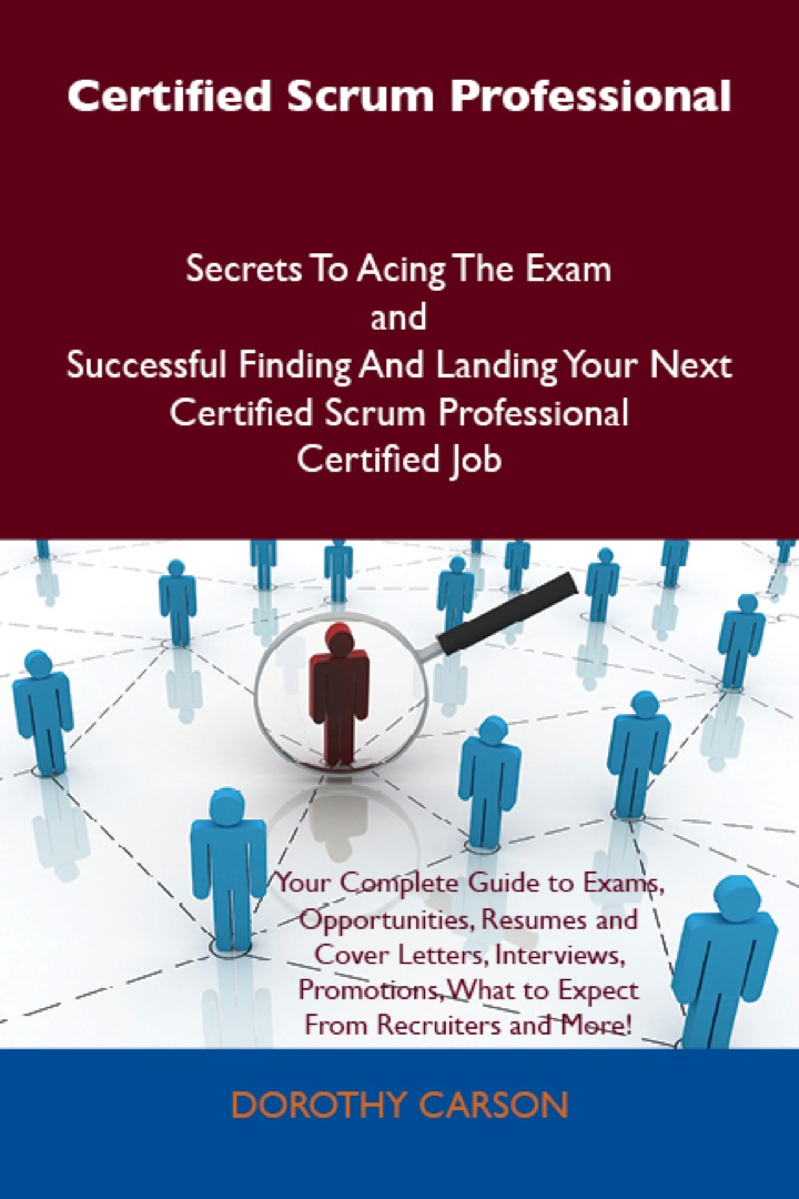 Certified Scrum Professional Secrets To Acing The Exam and Successful Finding And Landing Your Next Certified Scrum Professional Certified Job