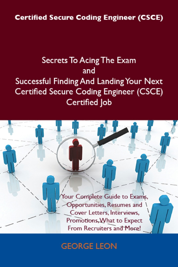 Certified Secure Coding Engineer (CSCE) Secrets To Acing The Exam and Successful Finding And Landing Your Next Certified Secure Coding Engineer (CSCE) Certified Job