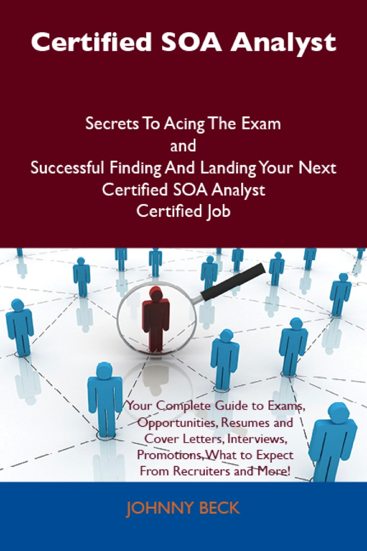 Certified SOA Analyst Secrets To Acing The Exam and Successful Finding And Landing Your Next Certified SOA Analyst Certified Job