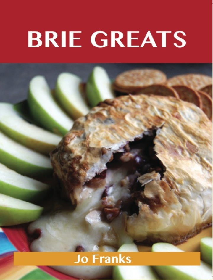 Brie Greats: Delicious Brie Recipes, The Top 73 Brie Recipes