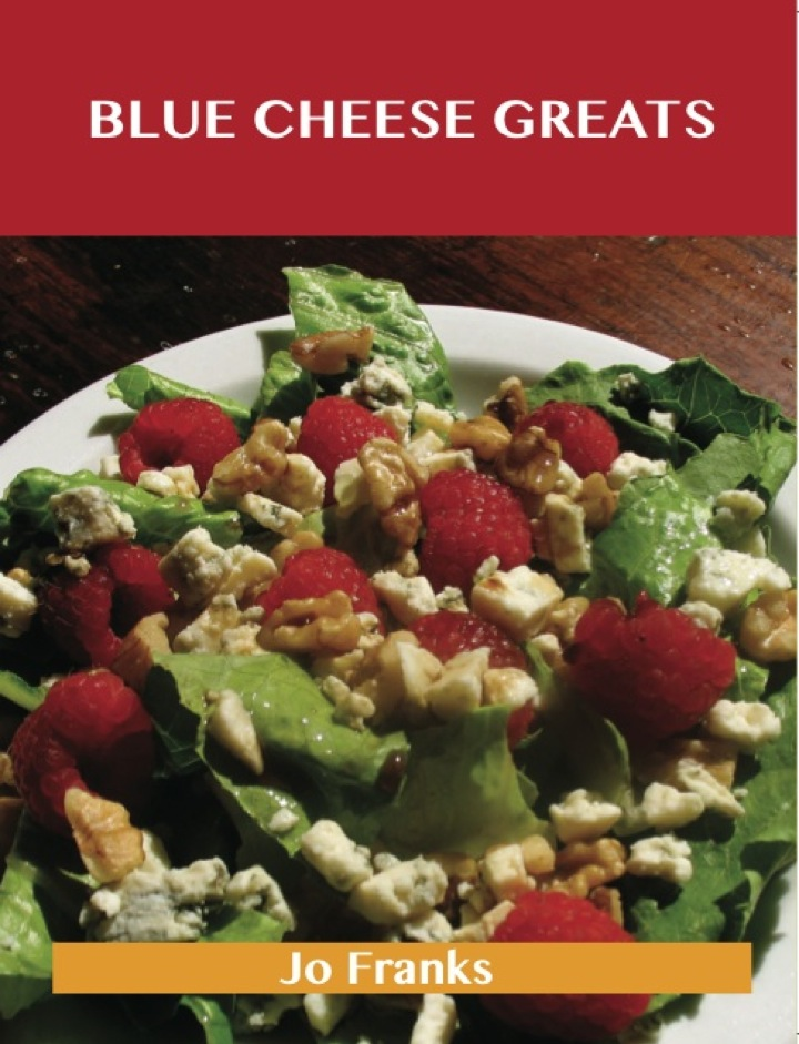 Blue Cheese Greats: Delicious Blue Cheese Recipes, The Top 54 Blue Cheese Recipes