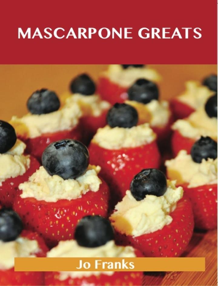 Mascarpone Greats: Delicious Mascarpone Recipes, The Top 60 Mascarpone Recipes