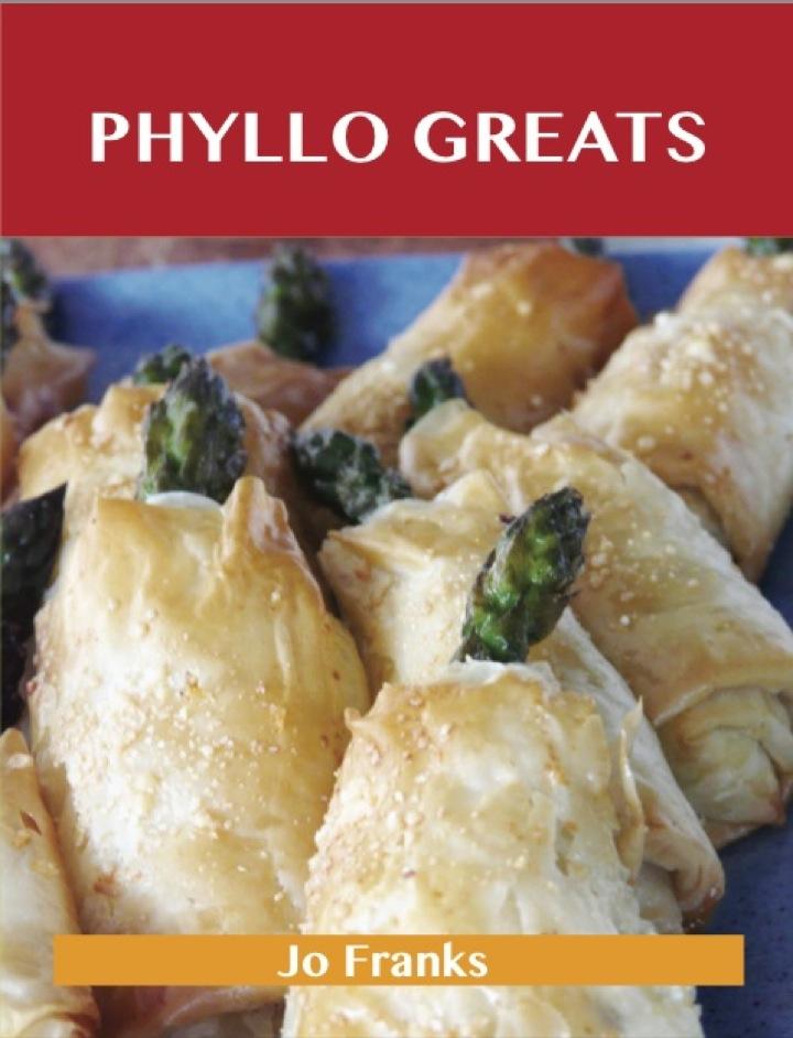 Phyllo Greats: Delicious Phyllo Recipes, The Top 70 Phyllo Recipes