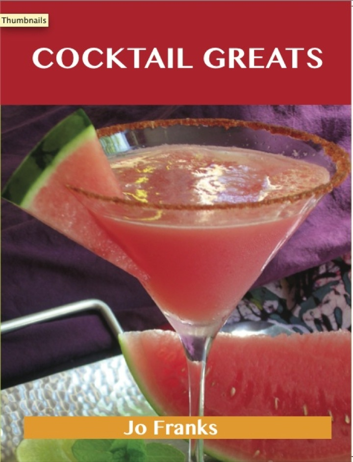Cocktail Greats: Delicious Cocktail Recipes, The Top 100 Cocktail Recipes