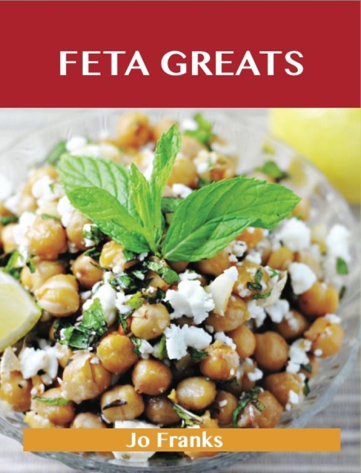 Feta Greats: Delicious Feta Recipes, The Top 75 Feta Recipes