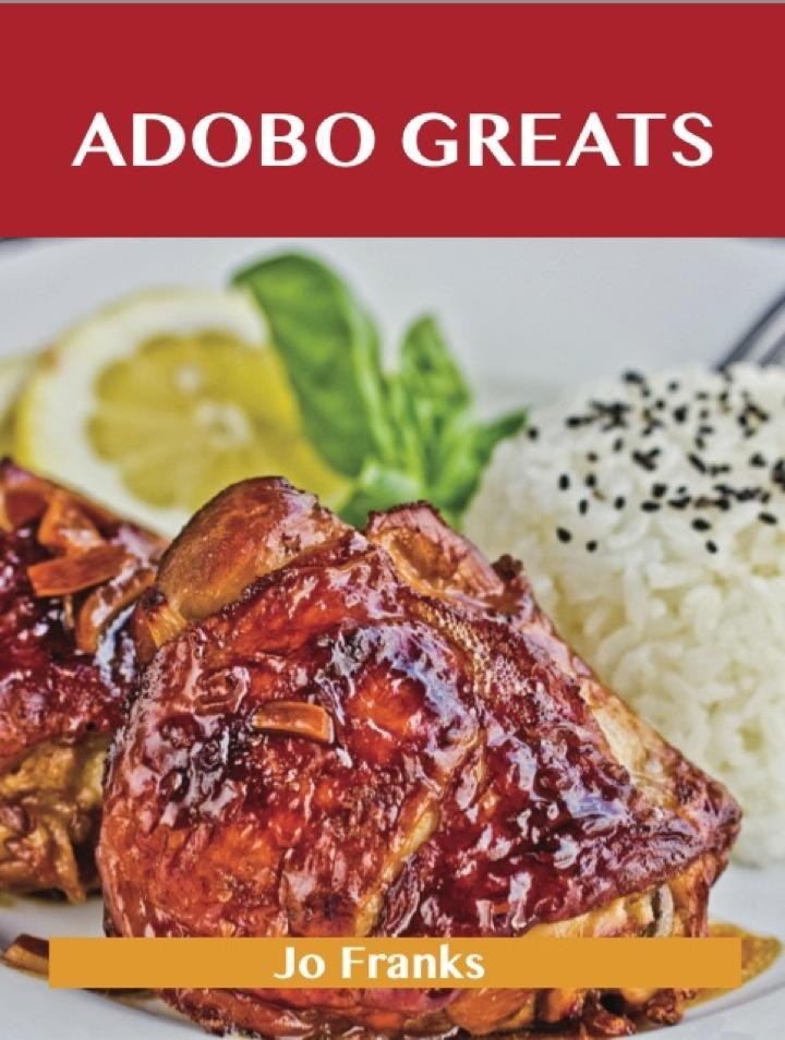 Adobo Greats: Delicious Adobo Recipes, The Top 100 Adobo Recipes