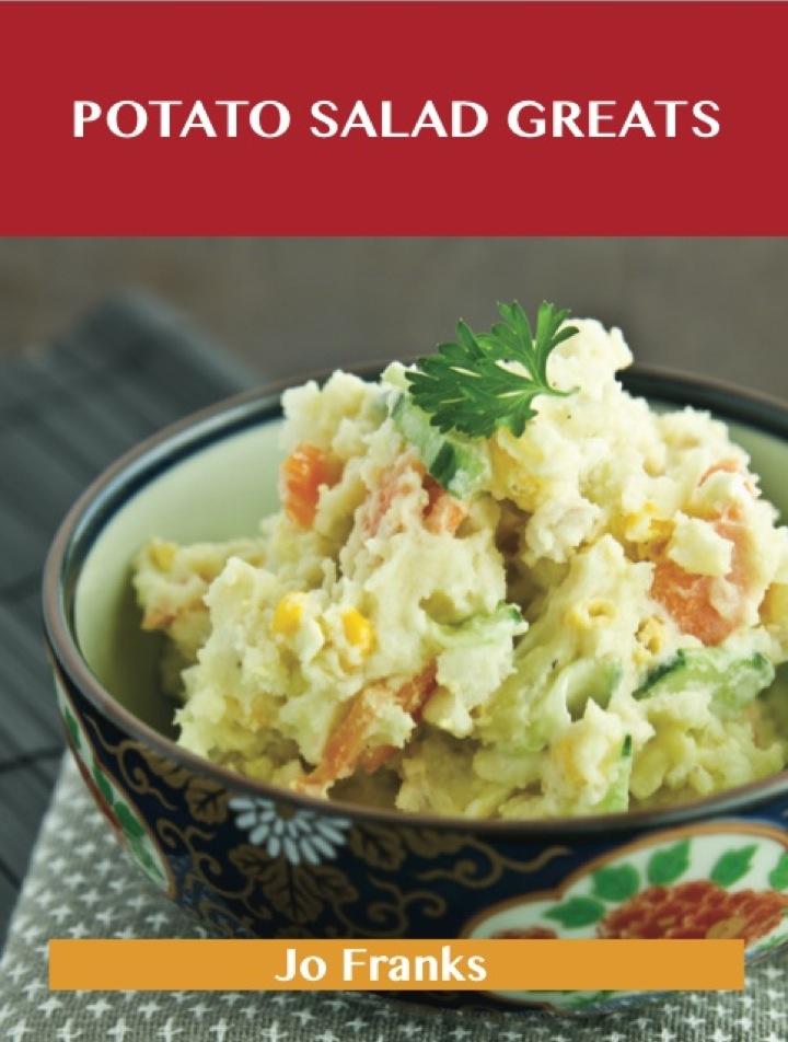 Potato Salad Greats: Delicious Potato Salad Recipes, The Top 58 Potato Salad Recipes