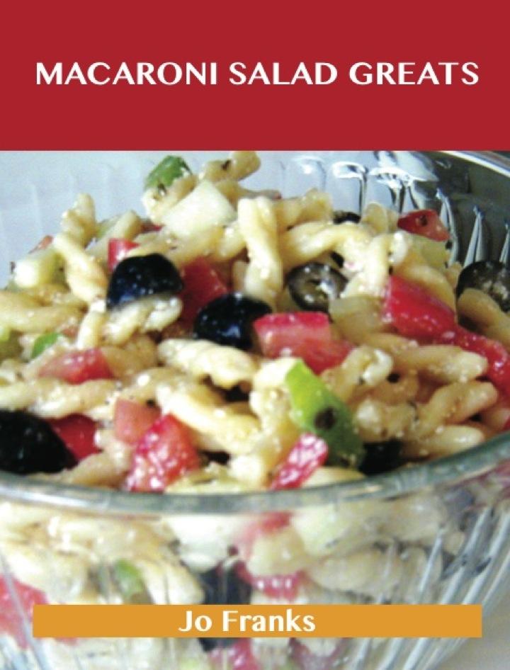 Macaroni Salad Greats: Delicious Macaroni Salad Recipes, The Top 49 Macaroni Salad Recipes