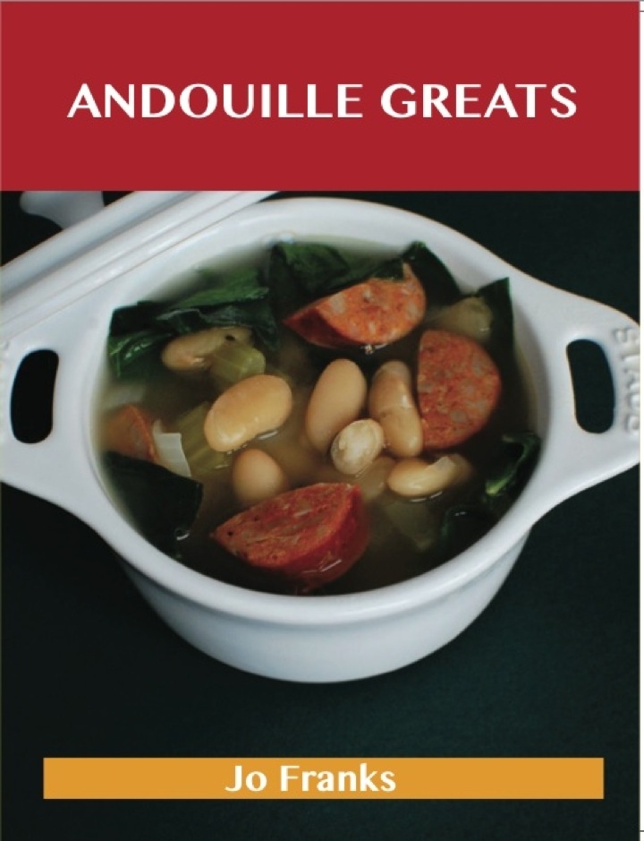 Andouille Greats: Delicious Andouille Recipes, The Top 77 Andouille Recipes